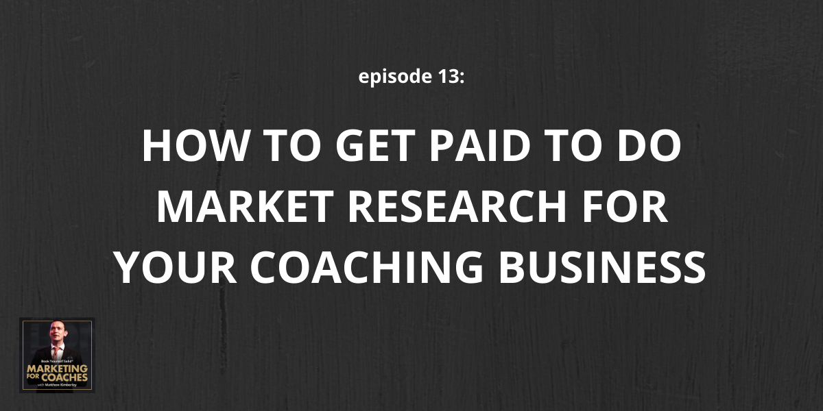 How to get paid to do market research for your coaching business