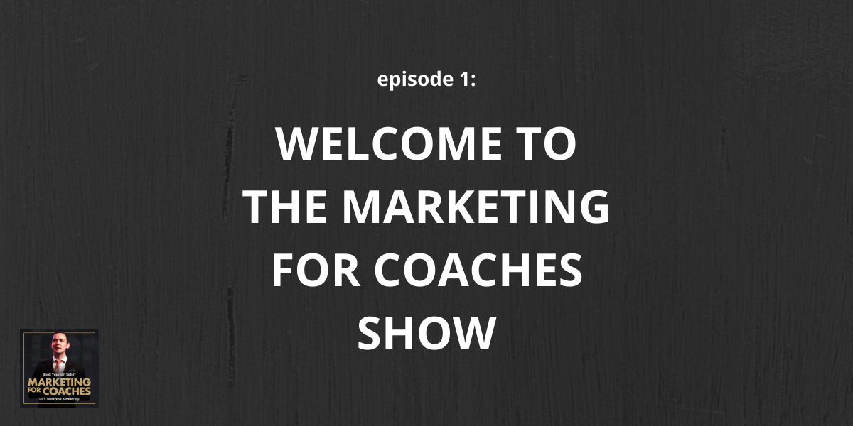 Welcome to the Marketing for Coaches Show