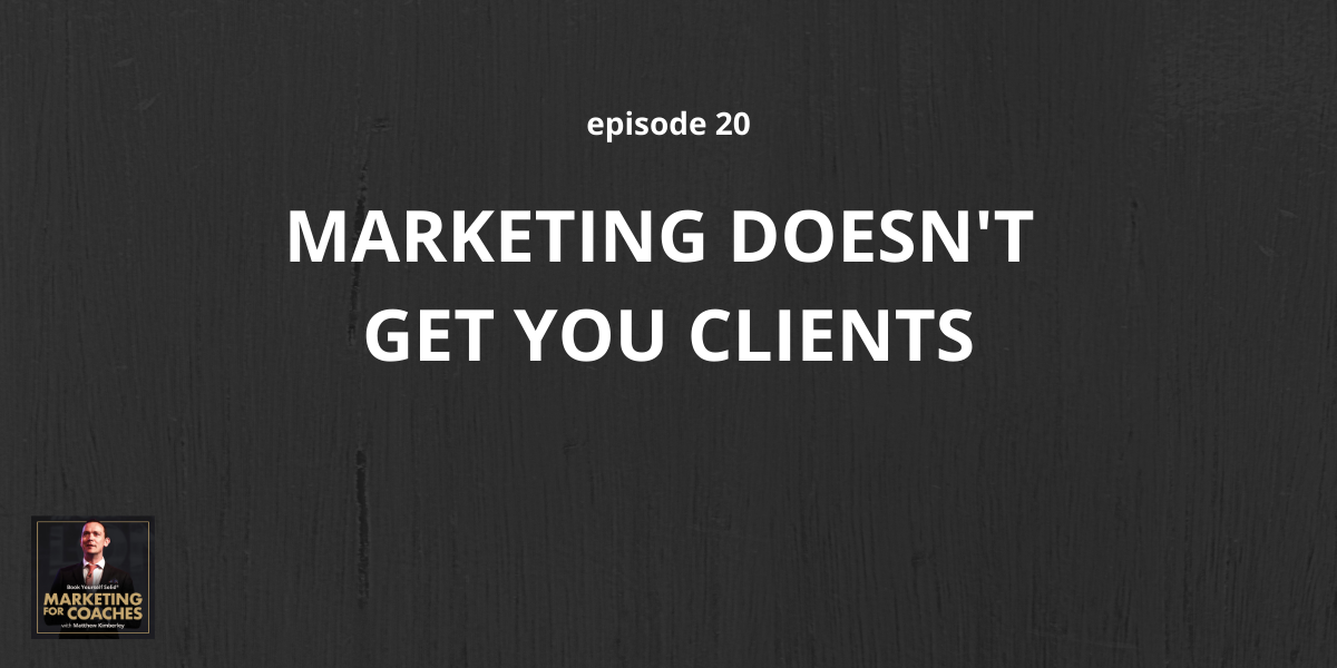 marketing-doesn't-get-you-clients