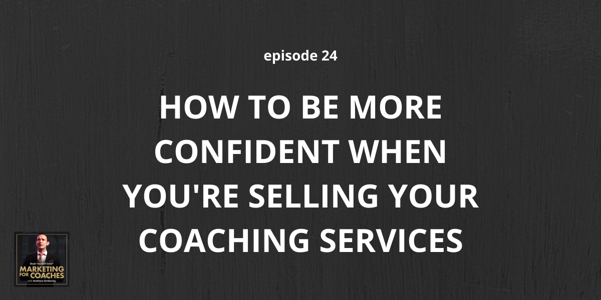 How To Be More Confident When You're Selling Your Coaching Services