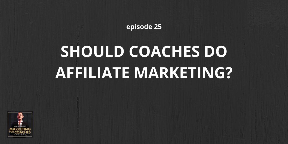 Should Coaches Do Affiliate Marketing?