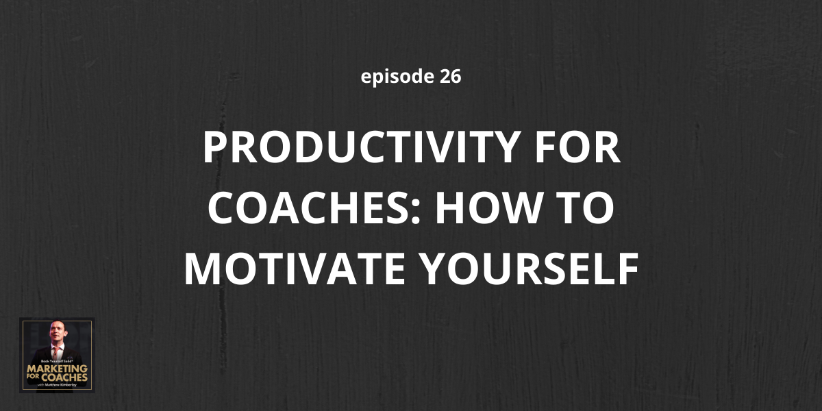 Productivity for Coaches: How To Motivate Yourself