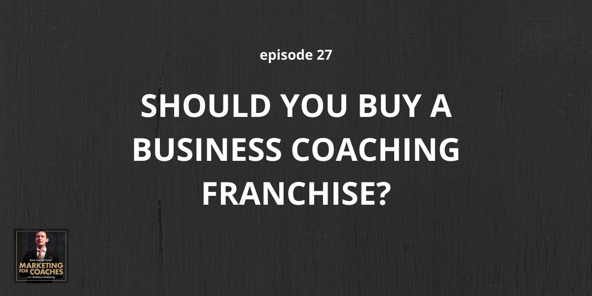 Should You Buy A Business Coaching Franchise?