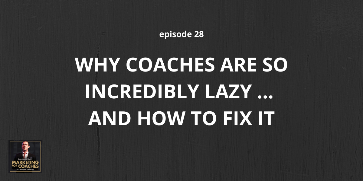 Why Coaches Are So Incredibly Lazy ... And How To Fix It
